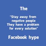 """De """"Blijf uit de buurt van negatieve mensen, zij hebben een probleem voor elke oplossing"""" Facebook hype"""