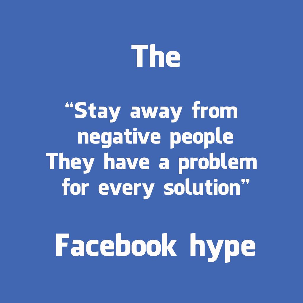 """O """"Mantéñase lonxe das persoas negativas, teñen un problema para cada solución"""" de hype en Facebook"""
